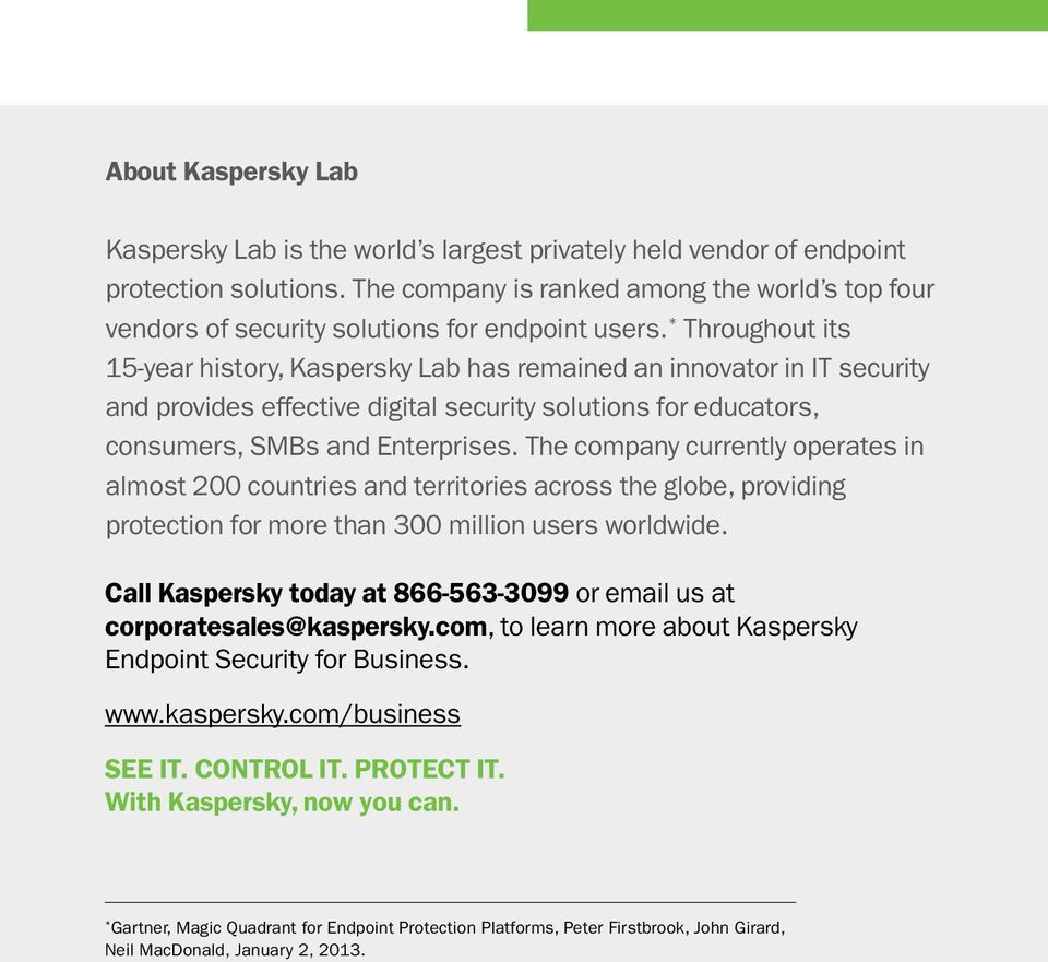 * Throughout its 15-year history, Kaspersky Lab has remained an innovator in IT security and provides effective digital security solutions for educators, consumers, SMBs and Enterprises.