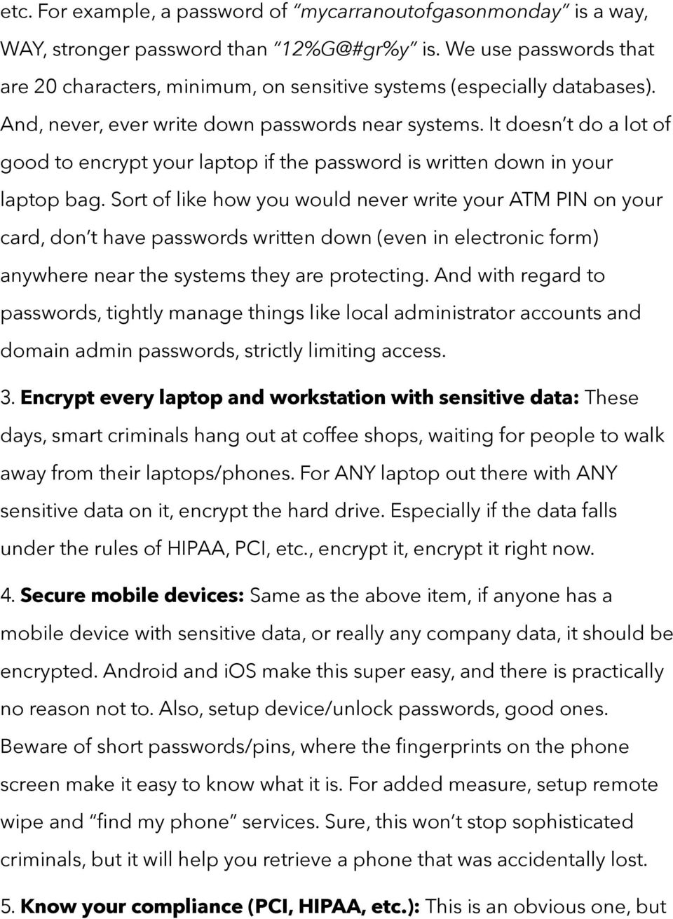 It doesn t do a lot of good to encrypt your laptop if the password is written down in your laptop bag.