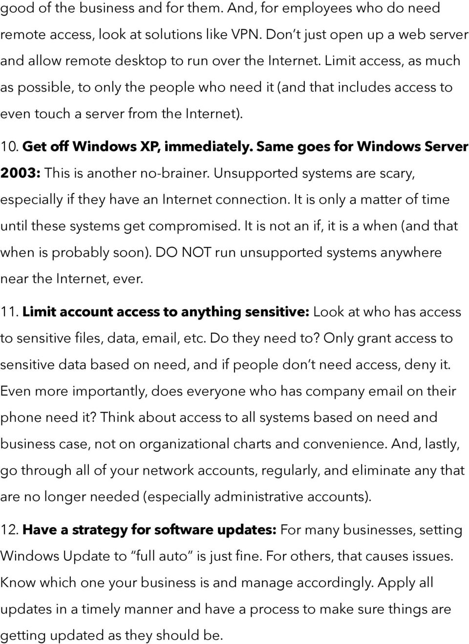 Same goes for Windows Server 2003: This is another no-brainer. Unsupported systems are scary, especially if they have an Internet connection.
