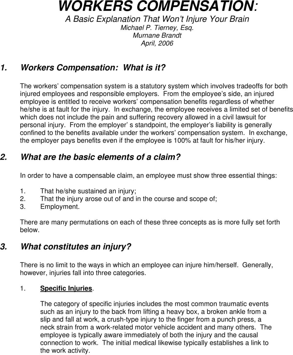 From the employee s side, an injured employee is entitled to receive workers compensation benefits regardless of whether he/she is at fault for the injury.