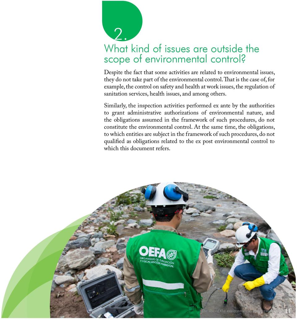 Similarly, the inspection activities performed ex ante by the authorities to grant administrative authorizations of environmental nature, and the obligations assumed in the framework of such