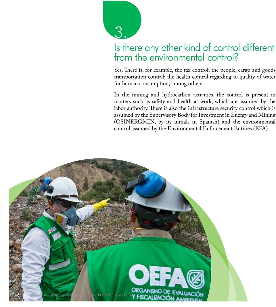 In the mining and hydrocarbon activities, the control is present in matters such as safety and health at work, which are assumed by the labor authority.
