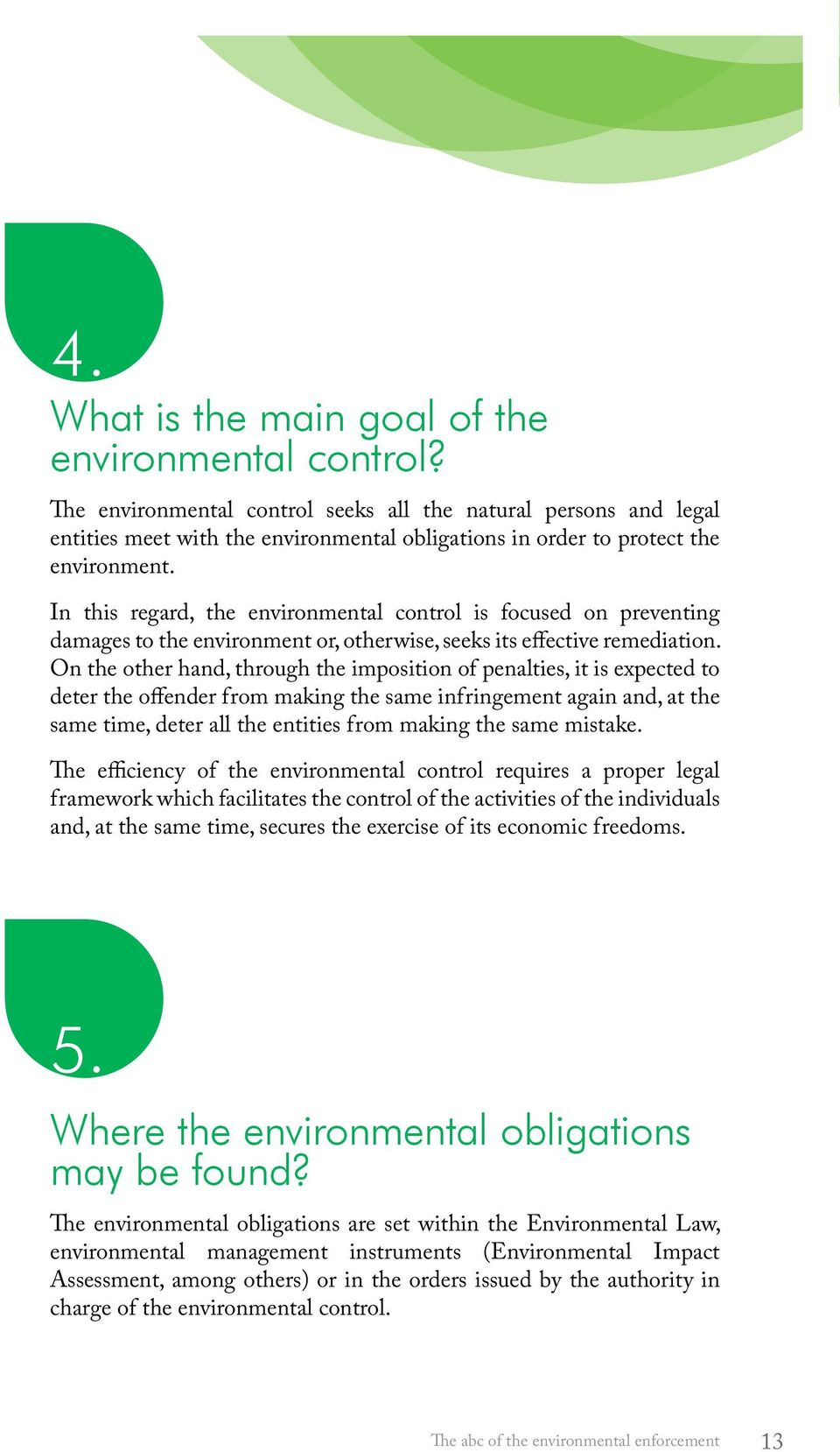 In this regard, the environmental control is focused on preventing damages to the environment or, otherwise, seeks its effective remediation.