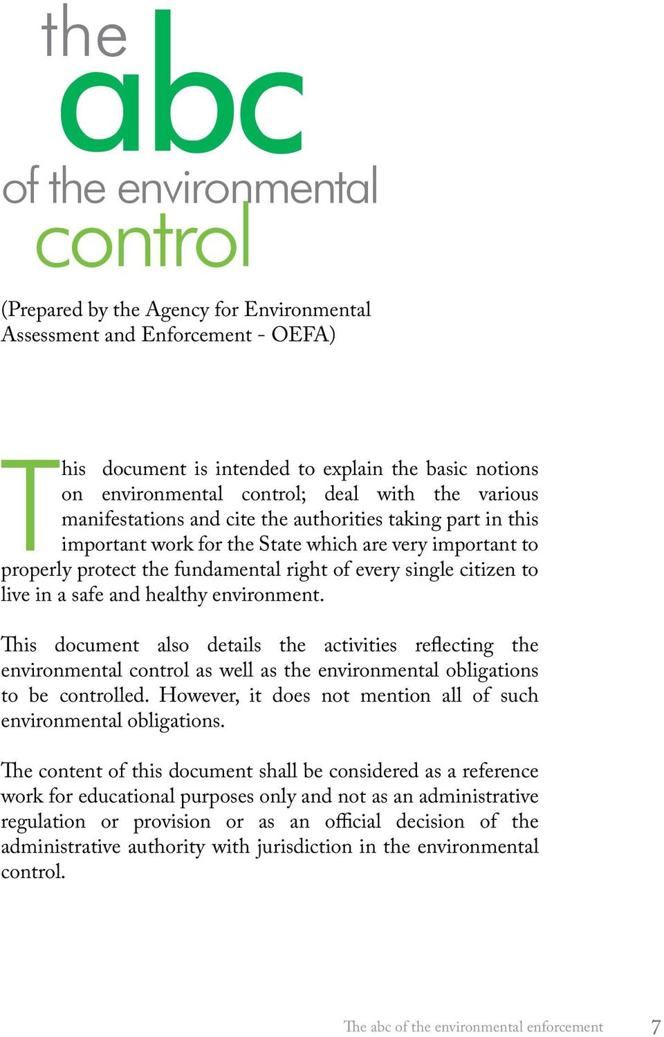 live in a safe and healthy environment. This document also details the activities reflecting the environmental control as well as the environmental obligations to be controlled.