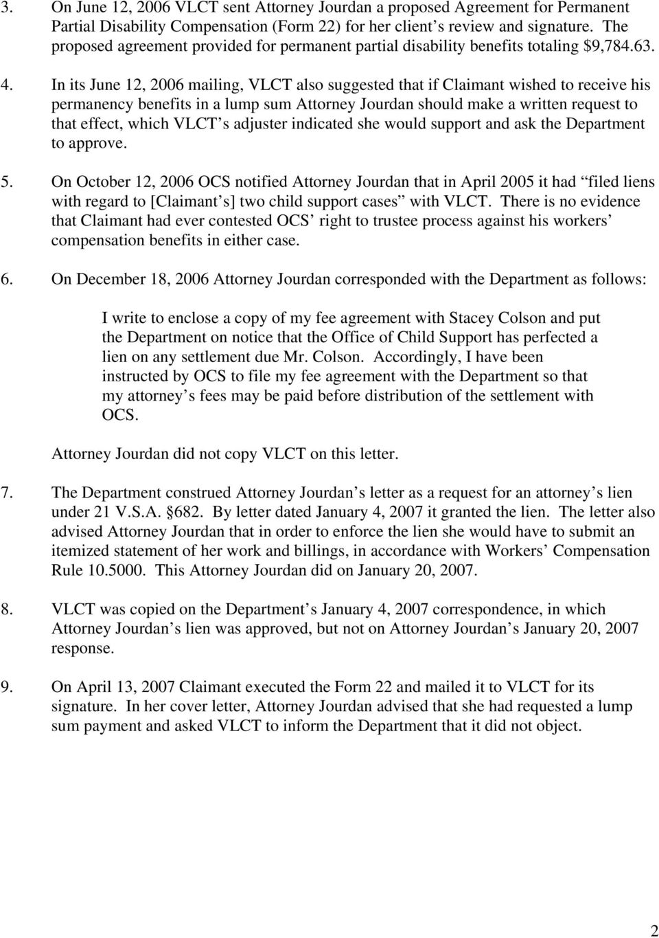 In its June 12, 2006 mailing, VLCT also suggested that if Claimant wished to receive his permanency benefits in a lump sum Attorney Jourdan should make a written request to that effect, which VLCT s