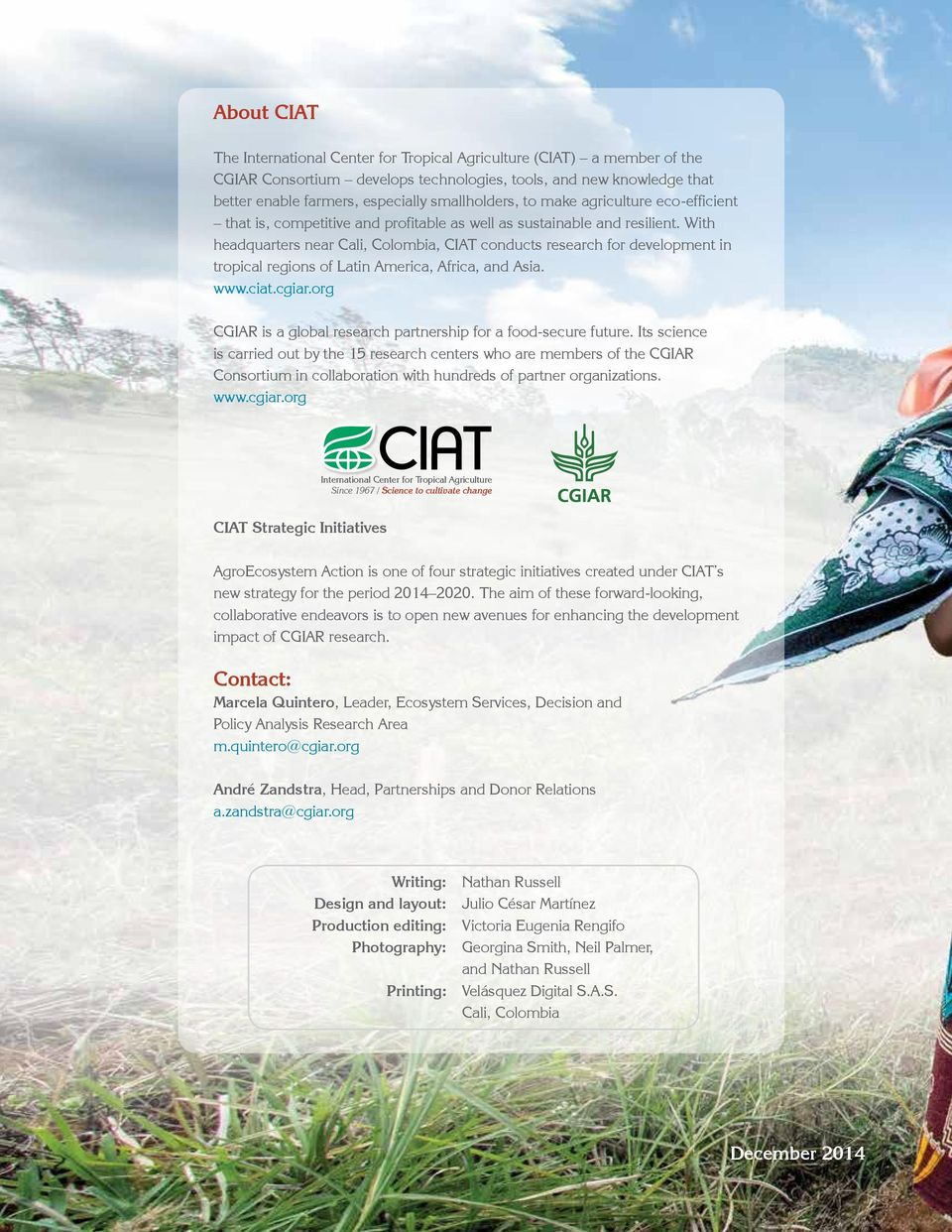 With headquarters near Cali, Colombia, CIAT conducts research for development in tropical regions of Latin America, Africa, and Asia. www.ciat.cgiar.