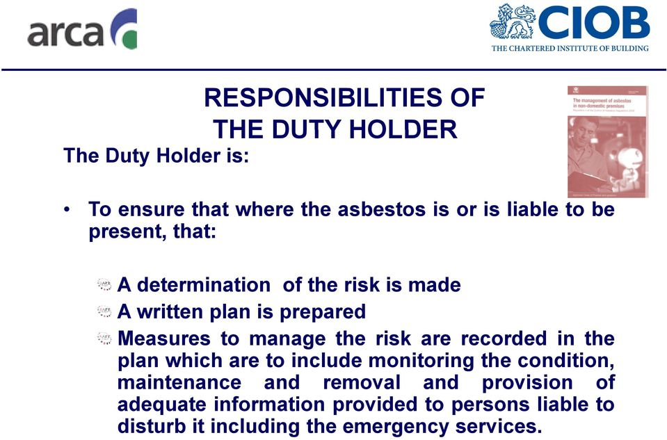 risk are recorded in the plan which are to include monitoring the condition, maintenance and removal and