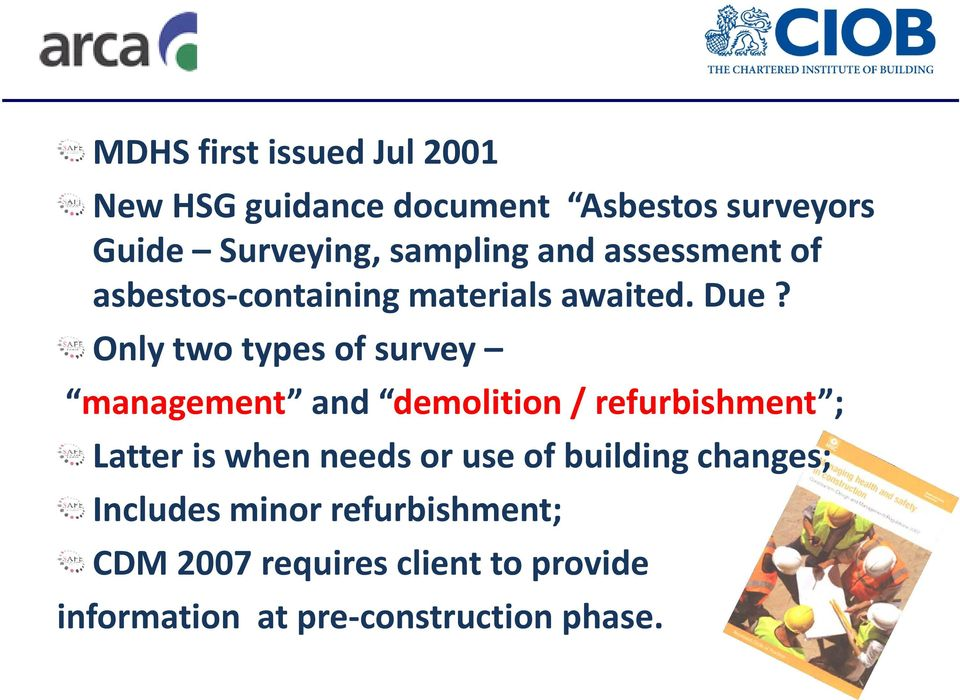 Only two types of survey management and demolition i / refurbishment ; Latter is when needs or