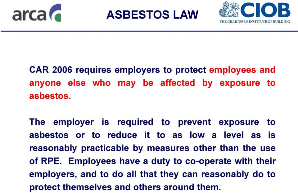 The employer is required to prevent exposure to asbestos or to reduce it to as low a level as is reasonably