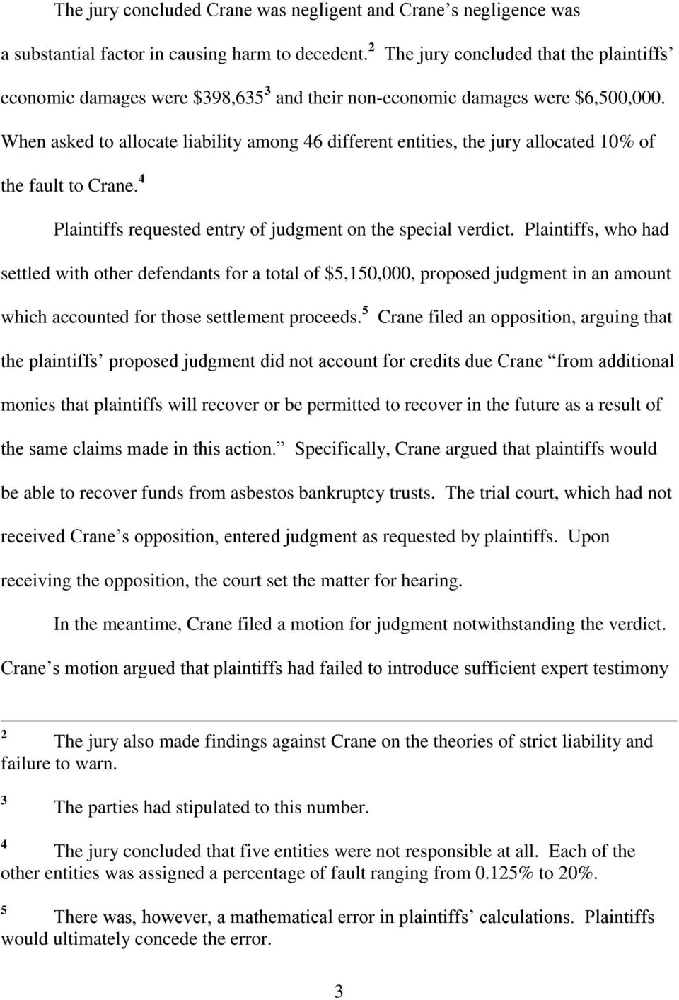When asked to allocate liability among 46 different entities, the jury allocated 10% of the fault to Crane. 4 Plaintiffs requested entry of judgment on the special verdict.