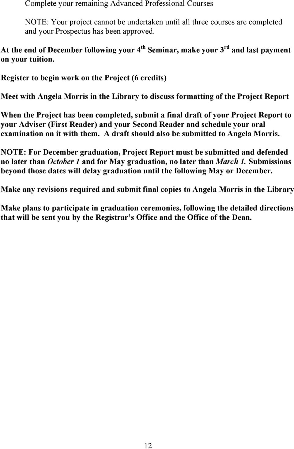 Register to begin work on the Project (6 credits) Meet with Angela Morris in the Library to discuss formatting of the Project Report When the Project has been completed, submit a final draft of your