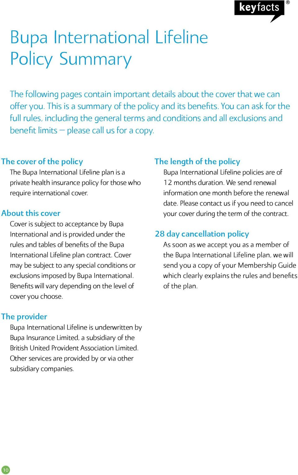 The cover of the policy The Bupa International Lifeline plan is a private health insurance policy for those who require international cover.