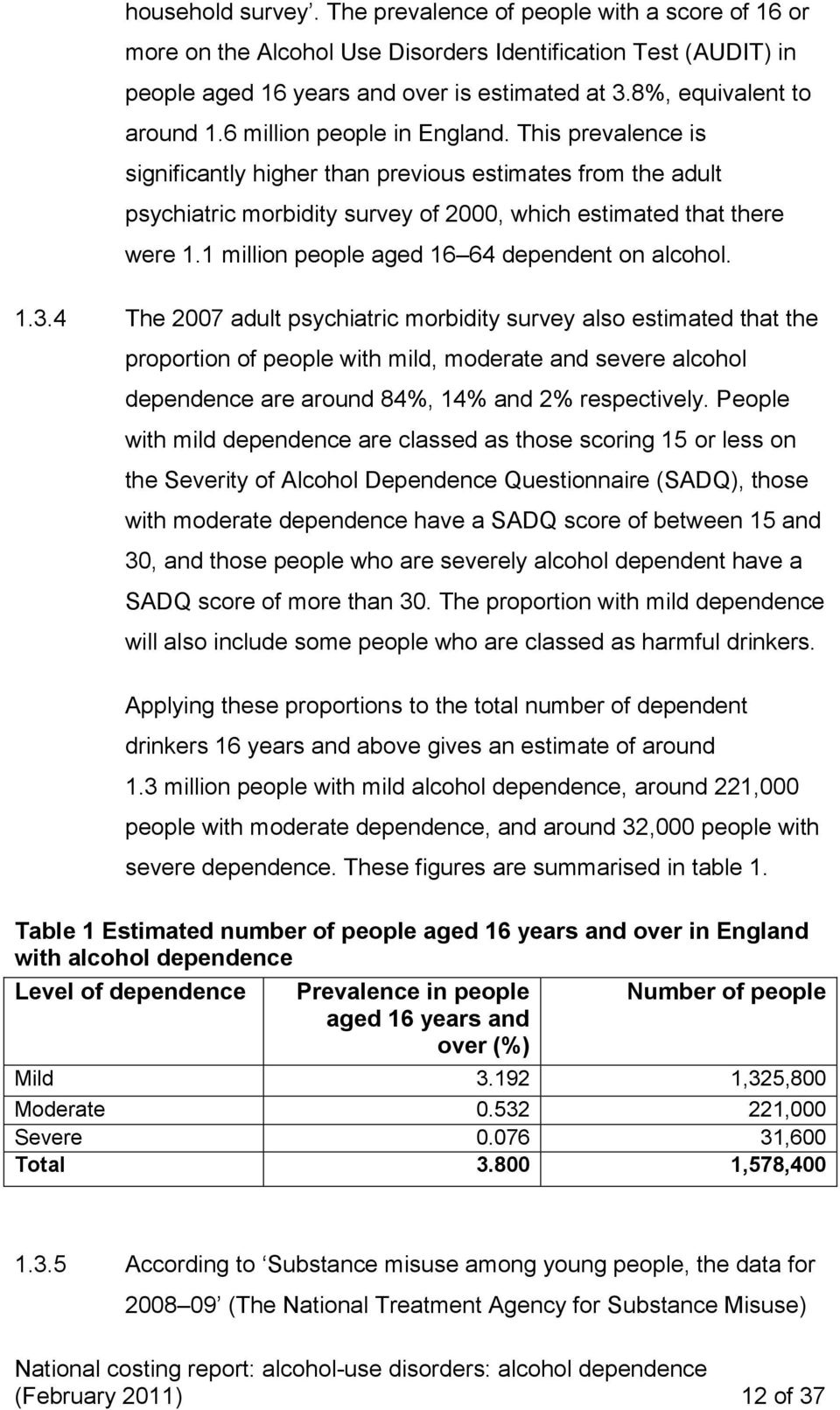 This prevalence is significantly higher than previous estimates from the adult psychiatric morbidity survey of 2000, which estimated that there were 1.1 million people aged 16 64 dependent on alcohol.
