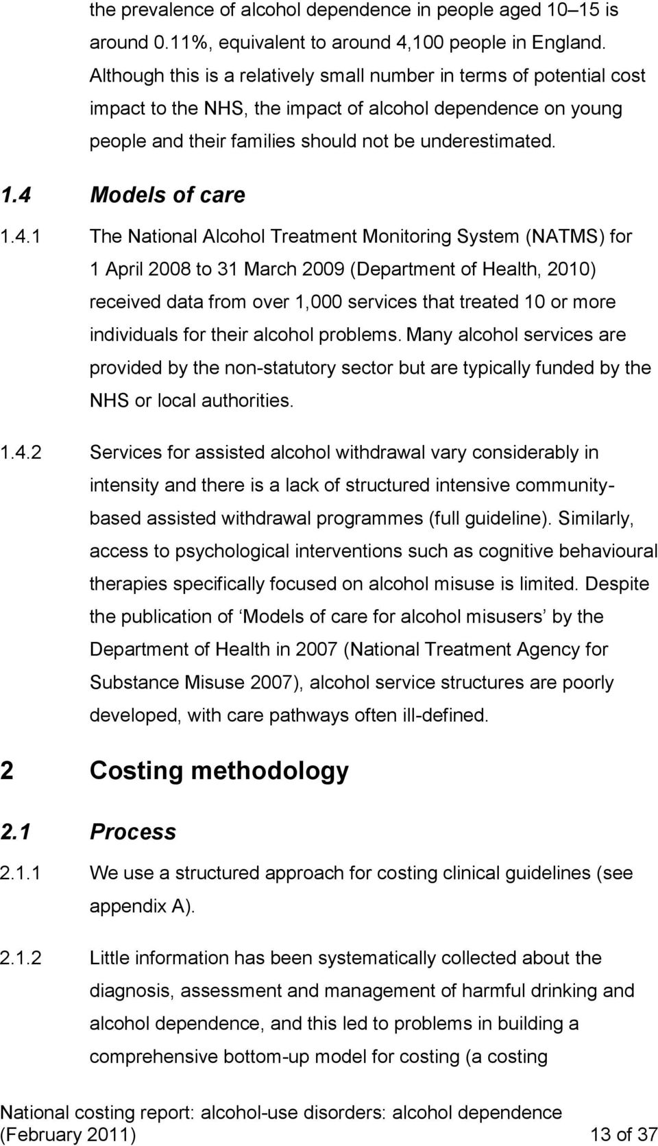 4 Models of care 1.4.1 The National Alcohol Treatment Monitoring System (NATMS) for 1 April 2008 to 31 March 2009 (Department of Health, 2010) received data from over 1,000 services that treated 10