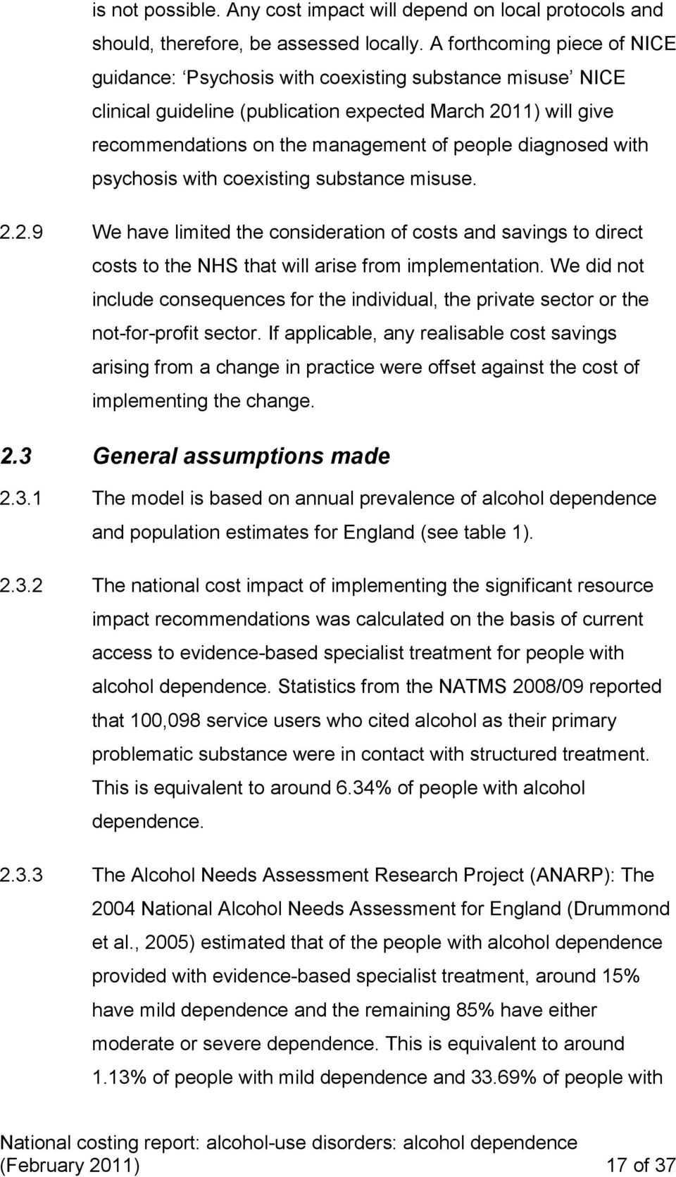 diagnosed with psychosis with coexisting substance misuse. 2.2.9 We have limited the consideration of costs and savings to direct costs to the NHS that will arise from implementation.