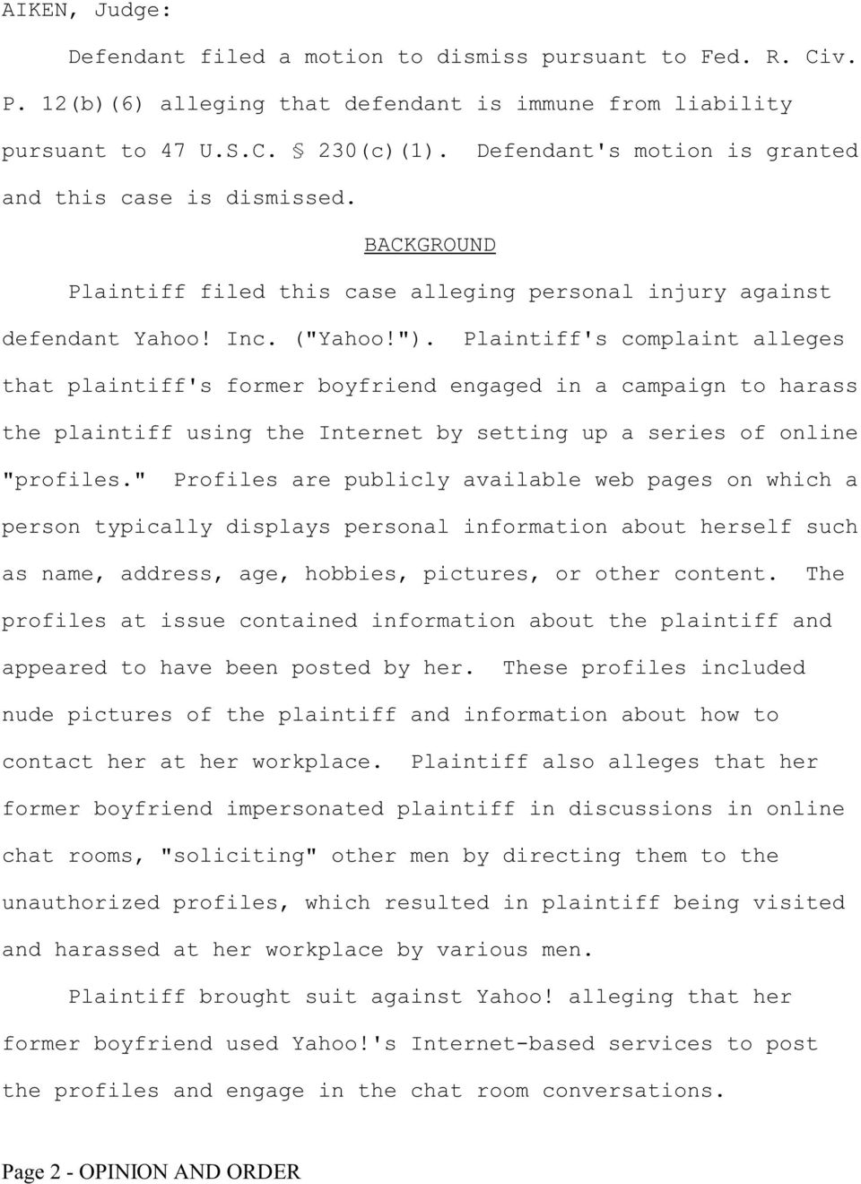 "Plaintiff's complaint alleges that plaintiff's former boyfriend engaged in a campaign to harass the plaintiff using the Internet by setting up a series of online ""profiles."