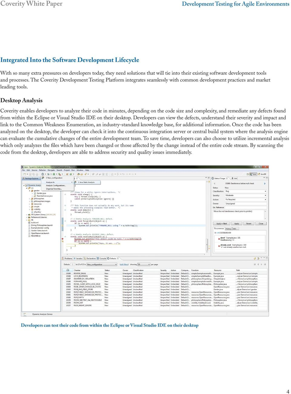 Desktop Analysis Coverity enables developers to analyze their code in minutes, depending on the code size and complexity, and remediate any defects found from within the Eclipse or Visual Studio IDE