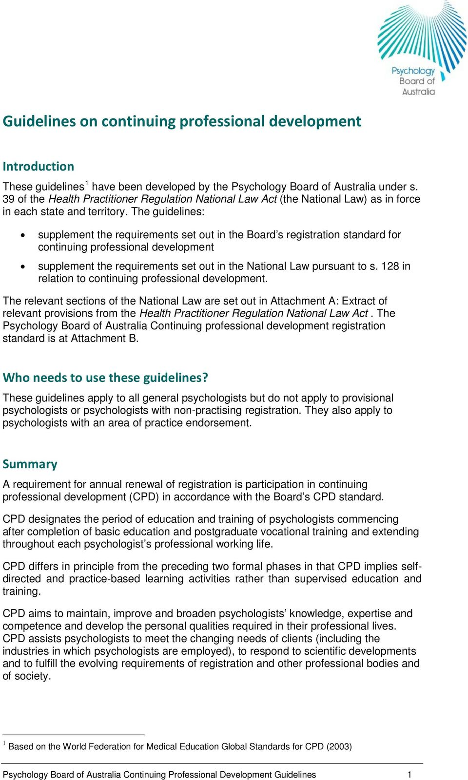 The guidelines: supplement the requirements set out in the Board s registration standard for continuing professional development supplement the requirements set out in the National Law pursuant to s.