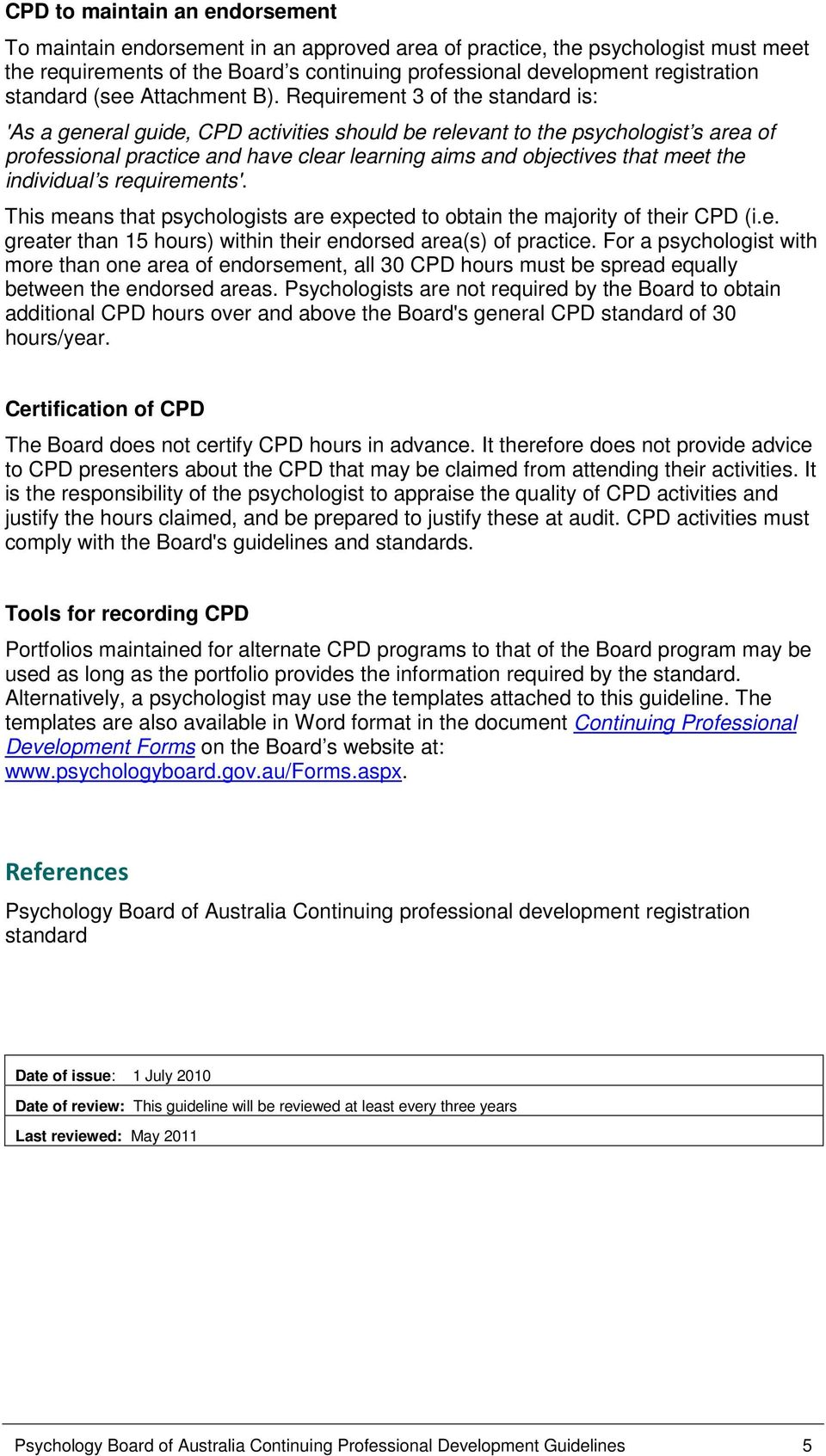 Requirement 3 of the standard is: 'As a general guide, CPD activities should be relevant to the psychologist s area of professional practice and have clear learning aims and objectives that meet the