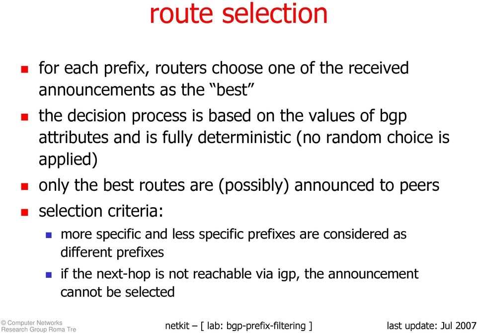 the best routes are (possibly) announced to peers selection criteria: more specific and less specific prefixes