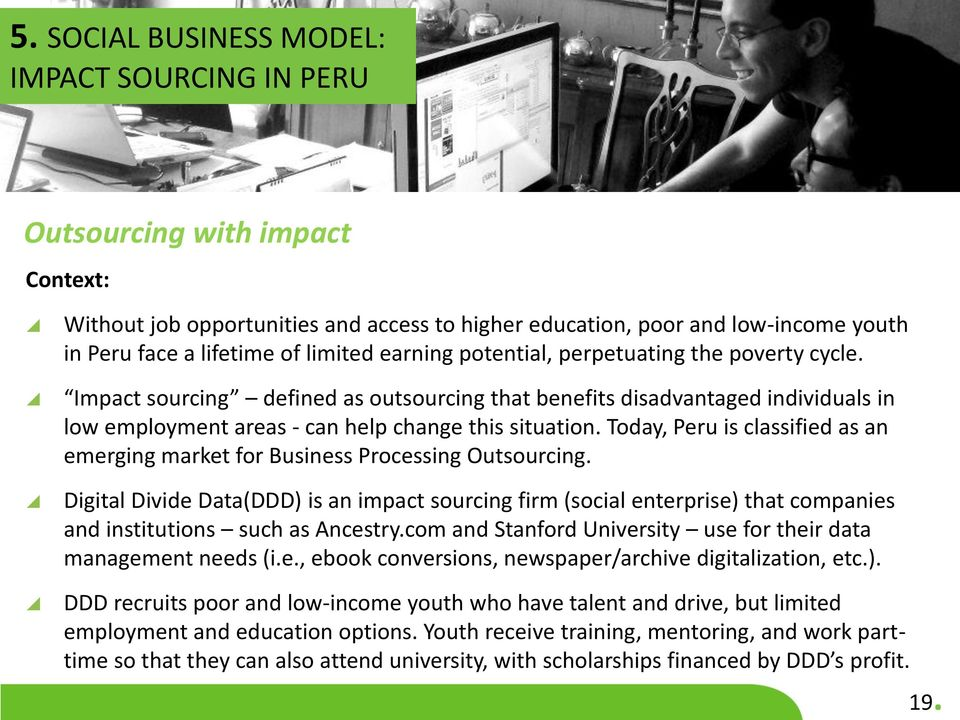 Today, Peru is classified as an emerging market for Business Processing Outsourcing.