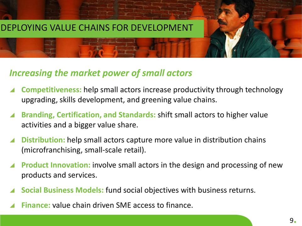 Branding, Certification, and Standards: shift small actors to higher value activities and a bigger value share.