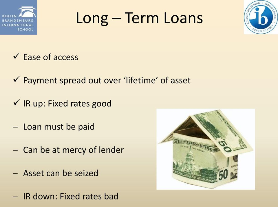 good Loan must be paid Can be at mercy of
