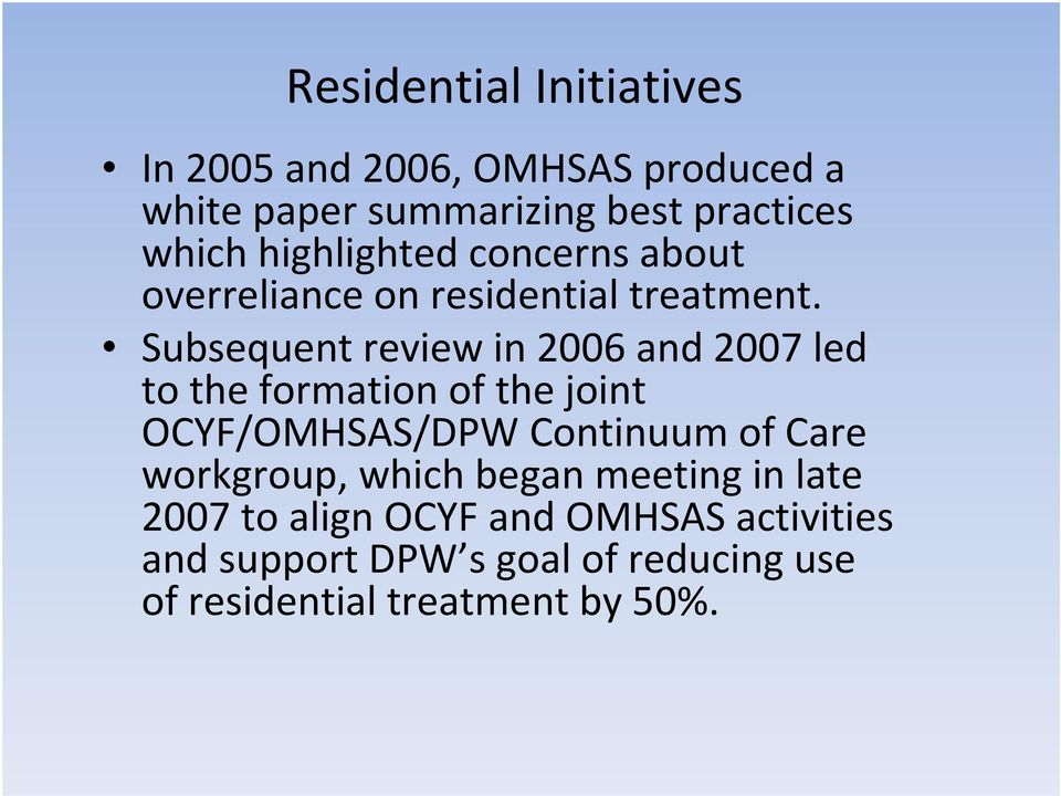 Subsequent review in 2006 and 2007 led to the formation of the joint OCYF/OMHSAS/DPW Continuum of Care