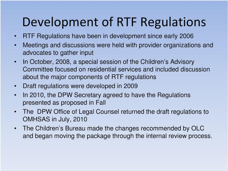 RTF regulations Draft regulations were developed in 2009 In 2010, the DPW Secretary agreed to have the Regulations presented as proposed in Fall The DPW Office of Legal