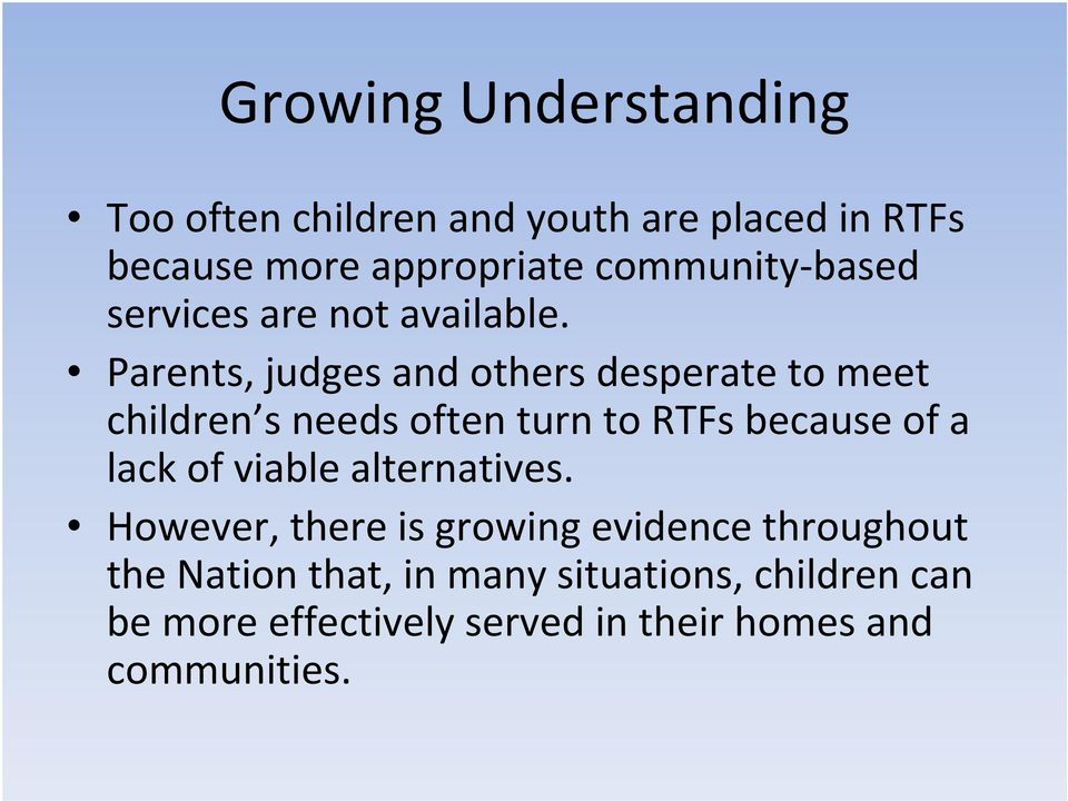 Parents, judges and others desperate to meet children s needs often turn to RTFs because of a lack of