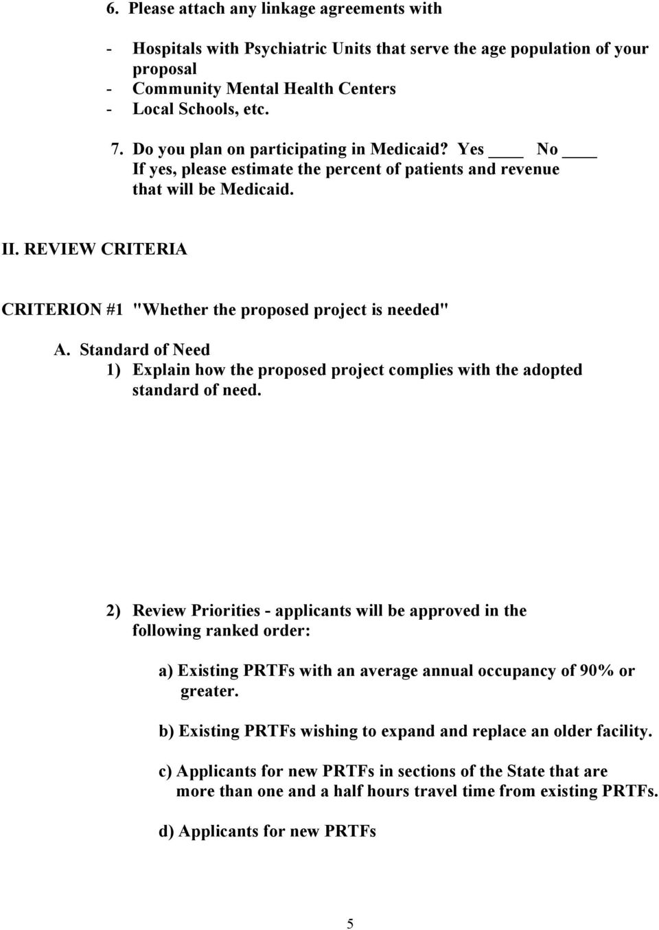 "REVIEW CRITERIA CRITERION #1 ""Whether the proposed project is needed"" A. Standard of Need 1) Explain how the proposed project complies with the adopted standard of need."