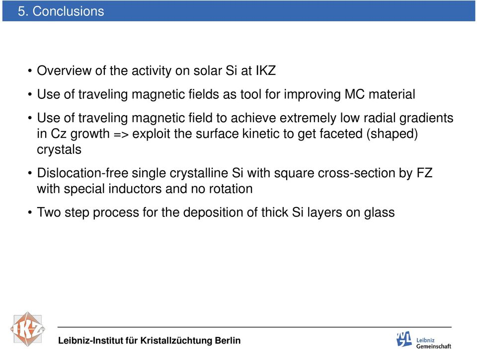 exploit the surface kinetic to get faceted (shaped) crystals Dislocation-free single crystalline Si with square