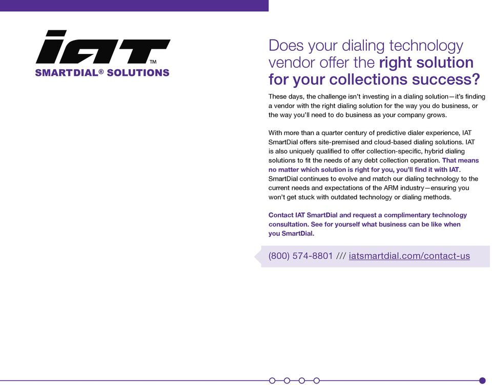 company grows. With more than a quarter century of predictive dialer experience, IAT SmartDial offers site-premised and cloud-based dialing solutions.