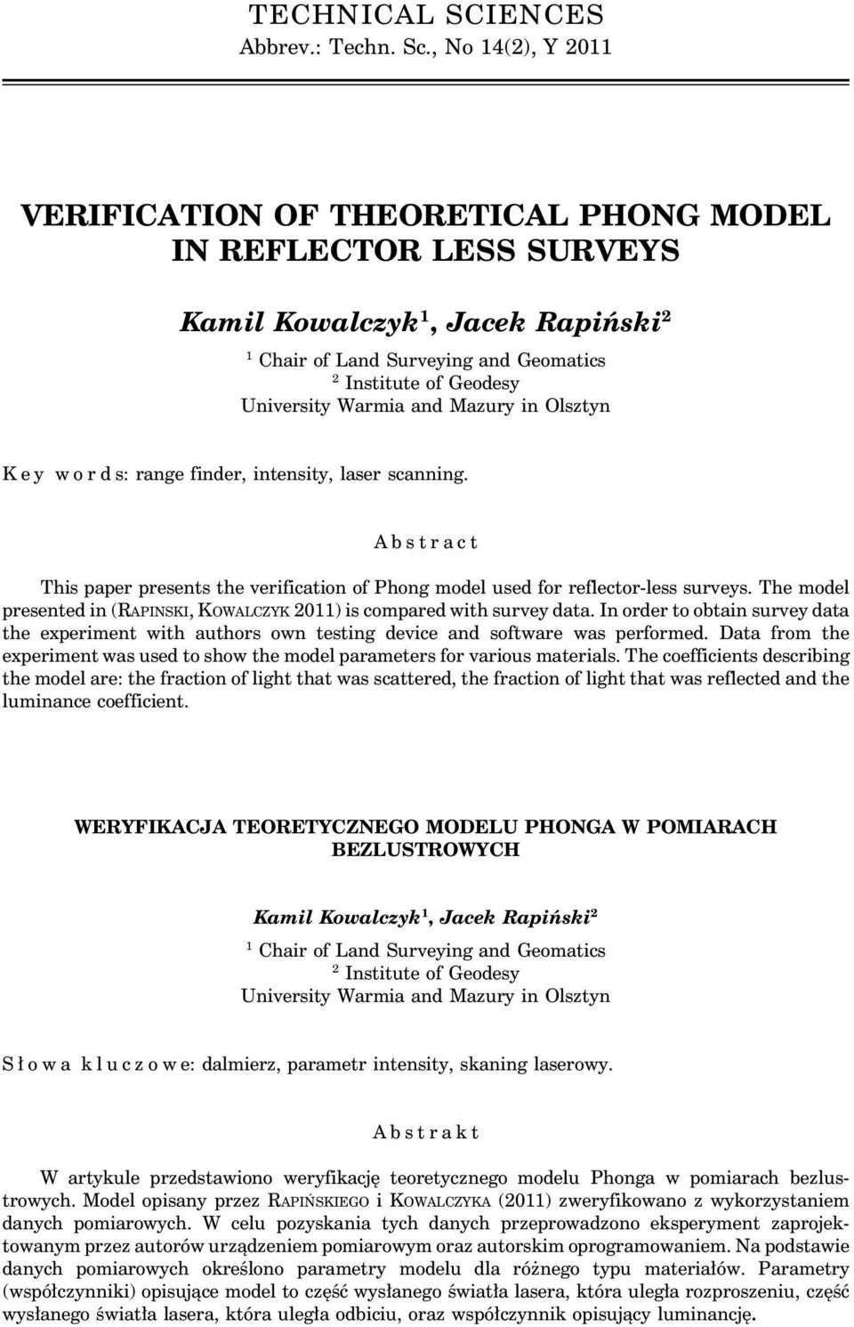 Warmia and Mazury in Olsztyn K e y w o r d s: range finder, intensity, laser scanning. Abstract This paper presents the verification of Phong model used for reflector-less surveys.