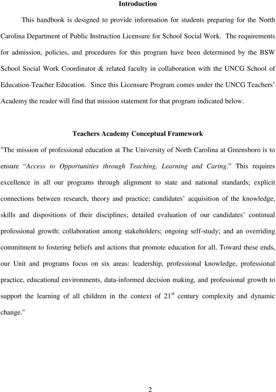 Education-Teacher Education. Since this Licensure Program comes under the UNCG Teachers Academy the reader will find that mission statement for that program indicated below.
