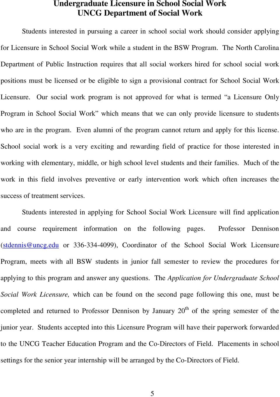 The North Carolina Department of Public Instruction requires that all social workers hired for school social work positions must be licensed or be eligible to sign a provisional contract for School