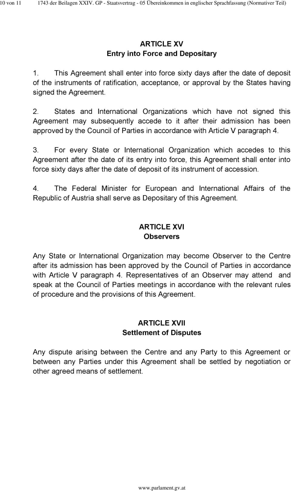 States and International Organizations which have not signed this Agreement may subsequently accede to it after their admission has been approved by the Council of Parties in accordance with Article