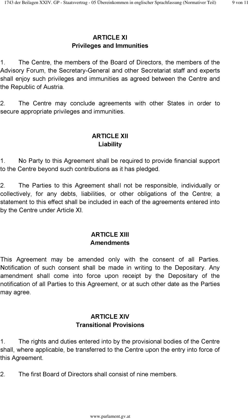 agreed between the Centre and the Republic of Austria. 2. The Centre may conclude agreements with other States in order to secure appropriate privileges and immunities. ARTICLE XII Liability 1.