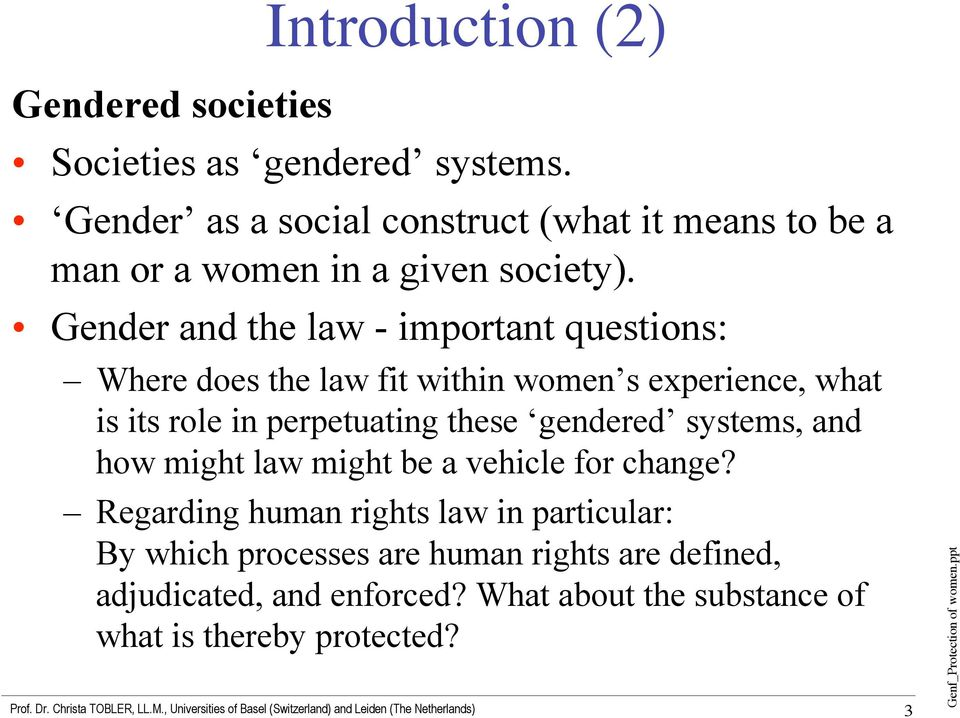 Gender and the law - important questions: Where does the law fit within women s experience, what is its role in perpetuating these