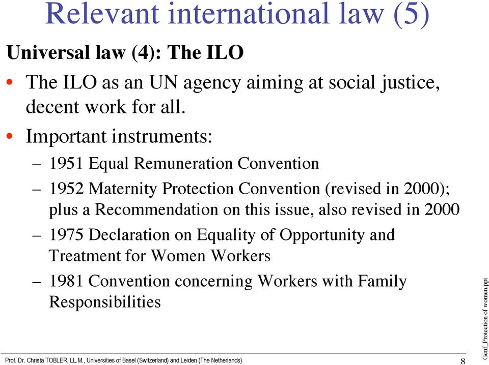 Important instruments: 1951 Equal Remuneration Convention 1952 Maternity Protection Convention (revised in