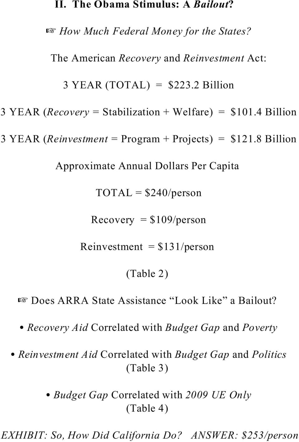 8 Billion Approximate Annual Dollars Per Capita TOTAL = $240/person Recovery = $109/person Reinvestment = $131/person (Table 2) Does ARRA State Assistance Look Like