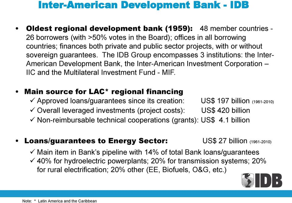 The IDB Group encompasses 3 institutions: the Inter- American Development Bank, the Inter-American Investment Corporation IIC and the Multilateral Investment Fund - MIF.
