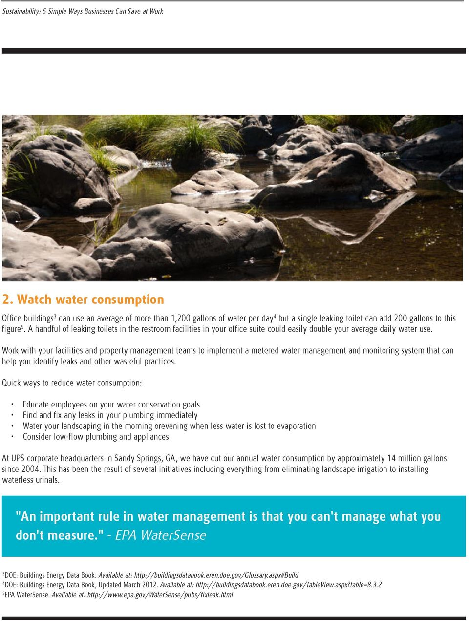 Work with your facilities and property management teams to implement a metered water management and monitoring system that can help you identify leaks and other wasteful practices.