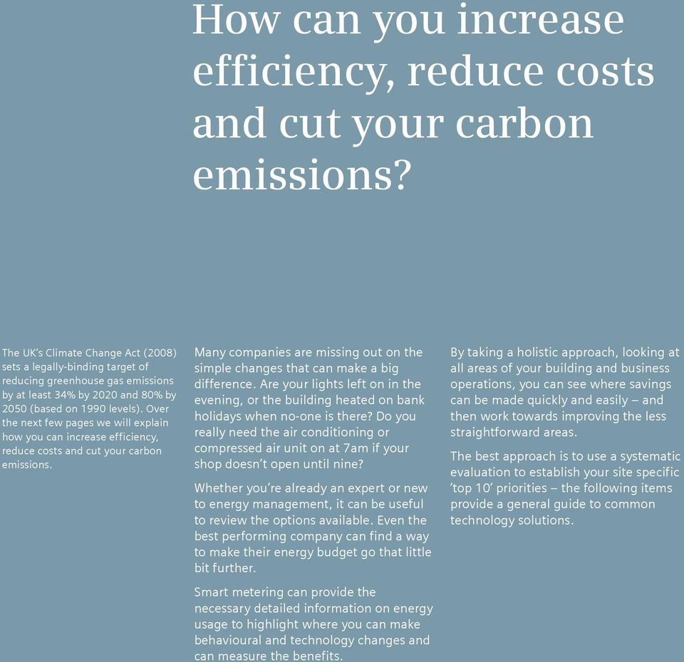 Over the next few pages we will explain how you can increase efficiency, reduce costs and cut your carbon emissions.