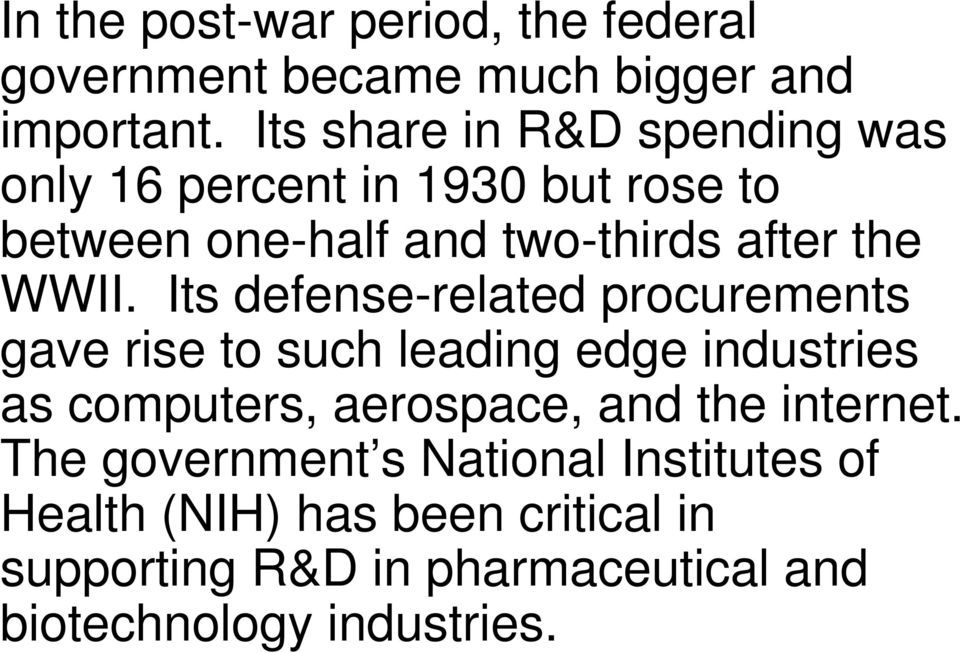 Its defense-related procurements gave rise to such leading edge industries as computers, aerospace, and the