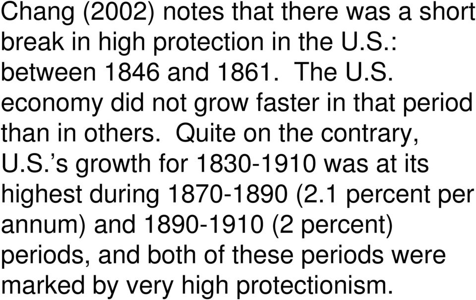 Quite on the contrary, U.S. s growth for 1830-1910 was at its highest during 1870-1890 (2.