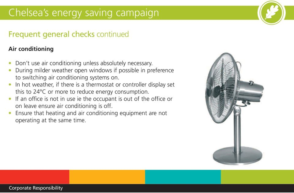 In hot weather, if there is a thermostat or controller display set this to 24 C or more to reduce energy consumption.