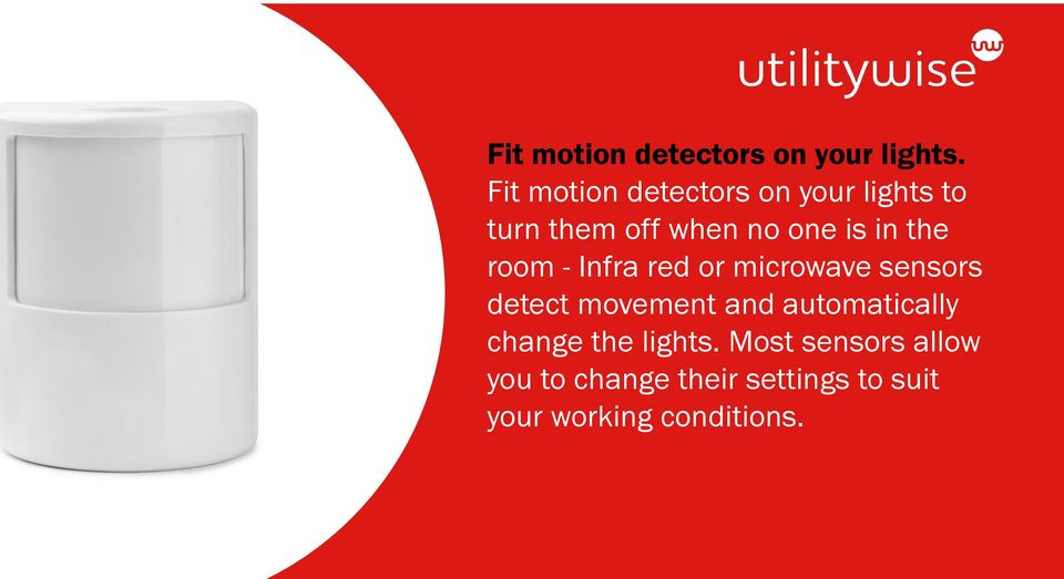 the room - Infra red or microwave sensors detect movement and