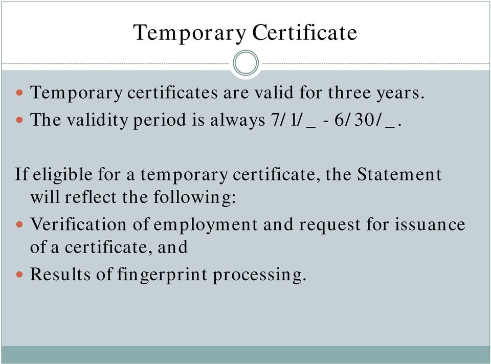 If eligible for a temporary certificate, the Statement will reflect the