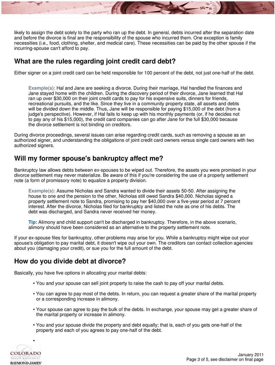 These necessities can be paid by the other spouse if the incurring-spouse can't afford to pay. What are the rules regarding joint credit card debt?